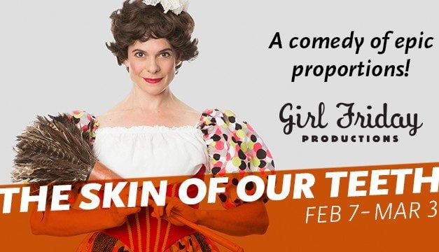 Review of The Skin of Our Teeth by Girl Friday